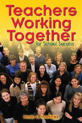 Teachers Working Together for School Success - Martinez, Mario C (Editor)