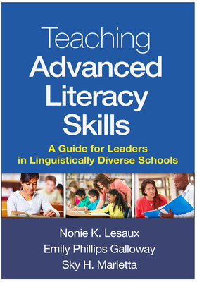 Teaching Advanced Literacy Skills: A Guide for Leaders in Linguistically Diverse Schools - Lesaux, Nonie K, PhD, and Galloway, Emily Phillips, Edd, and Marietta, Sky H, Edd