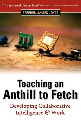 Teaching an Anthill to Fetch: Developing Collaborative Intelligence @ Work - Joyce, Stephen James