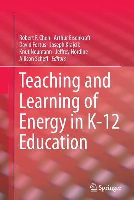 Teaching and Learning of Energy in K - 12 Education - Chen, Robert F (Editor), and Eisenkraft, Arthur (Editor), and Fortus, David (Editor)