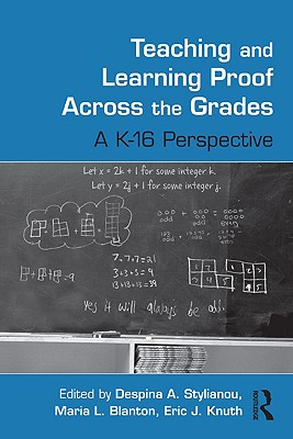 Teaching and Learning Proof Across the Grades: A K-16 Perspective - Stylianou Despi