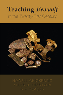 Teaching Beowulf in the Twenty-First Century - Chickering, Howell D