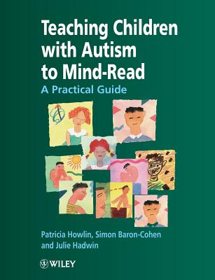 Teaching Children with Autism to Mind-Read: A Practical Guide for Teachers and Parents - Howlin, Patricia, Professor, and Baron-Cohen, Simon, and Hadwin, Julie A