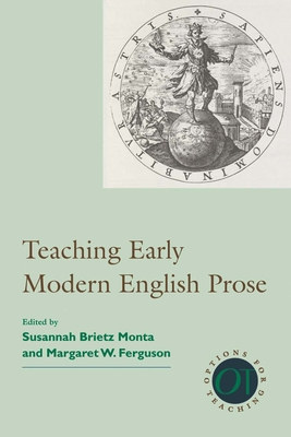 Teaching Early Modern English Prose - Monta, Susannah Brietz (Editor)