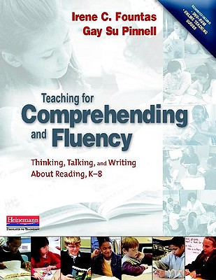 Teaching for Comprehending and Fluency: Thinking, Talking, and Writing about Reading, K-8 - Fountas, Irene C, and Pinnell, Gay Su
