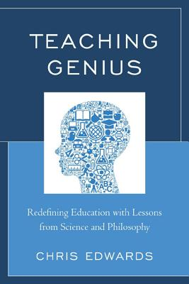 Teaching Genius: Redefining Education with Lessons from Science and Philosophy - Edwards, Chris, and Sand, Barbara Lourie