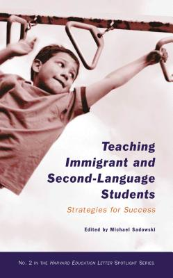 Teaching Immigrant and Second-Language Students: Strategies for Success - Sadowski, Michael (Editor)