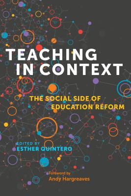 Teaching in Context: The Social Side of Education Reform - Quintero, Esther (Editor), and Hargreaves, Andy (Foreword by)