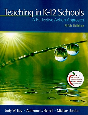 Teaching in K-12 Schools: A Reflective Action Approach - Eby, Judy W