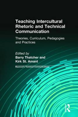 Teaching Intercultural Rhetoric and Technical Communication: Theories, Curriculum, Pedagogies and Practice - Thatcher, Barry, and St. Amant, Kirk, and Sides, Charles H.