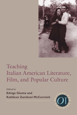 Teaching Italian American Literature, Film, and Popular Culture - Giunta, Edvige (Editor)