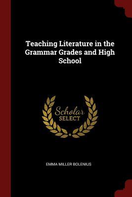 Teaching Literature in the Grammar Grades and High School - Bolenius, Emma Miller