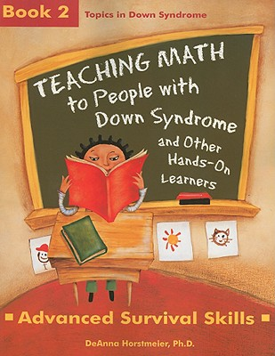 Teaching Math to People with Down Syndrome and Other Hands-On Learners: Book 2: Advanced Survival Skills - Horstmeier, DeAnna