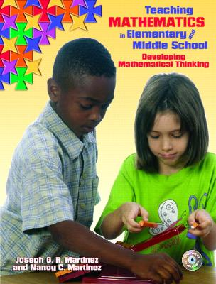 Teaching Mathematics in Elementary and Middle School: Developing Mathematical Thinking - Martinez, Joseph G R, and Martinez, Nancy C
