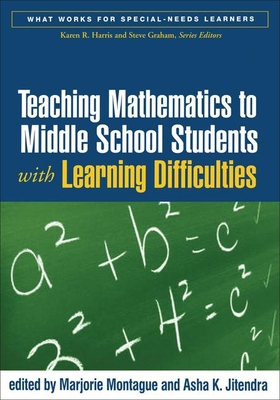 Teaching Mathematics to Middle School Students with Learning Difficulties - Montague, Marjorie, PhD (Editor), and Jitendra, Asha K, PhD (Editor)