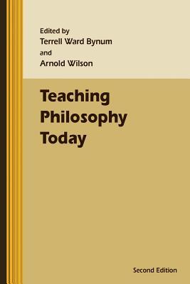 Teaching Philosophy Today - Bynum, Terrell Ward, and Wilson, Arnold, Sir (Editor)