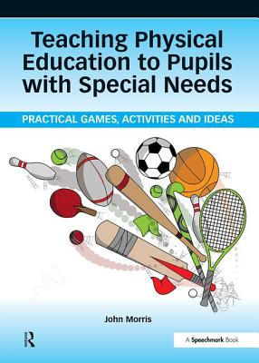 Teaching Physical Education to Pupils with Special Needs - Morris, John