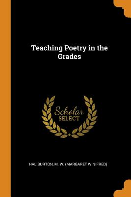 Teaching Poetry in the Grades - Haliburton, M W (Margaret Winifred) (Creator)