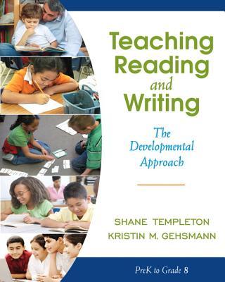 Teaching Reading and Writing: The Developmental Approach - Templeton, Shane, and Gehsmann, Kristin