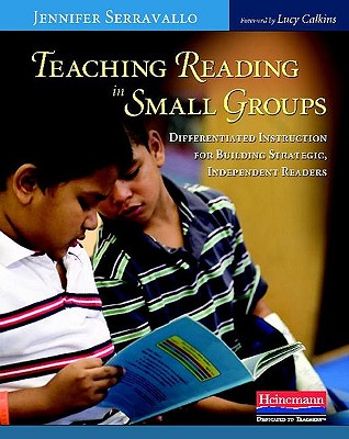 Teaching Reading in Small Groups: Differentiated Instruction for Building Strategic, Independent Readers - Serravallo, Jennifer