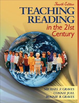 Teaching Reading in the 21st Century - Graves, Michael F, PhD, and Juel, Connie, Ph.D., and Graves, Bonnie B