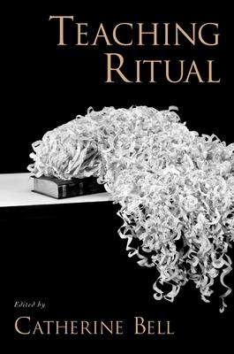 Teaching Ritual - Bell, Catherine (Editor)