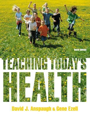 Teaching Today's Health - Anspaugh, David J., and Ezell, Gene