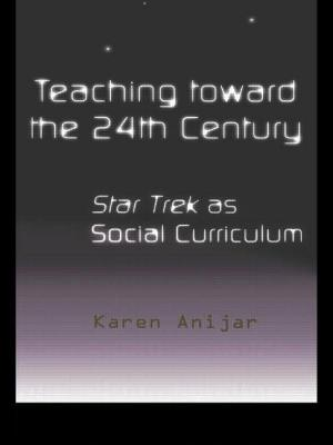 Teaching Toward the 24th Century: Star Trek as Social Curriculum - Anijar, Karen