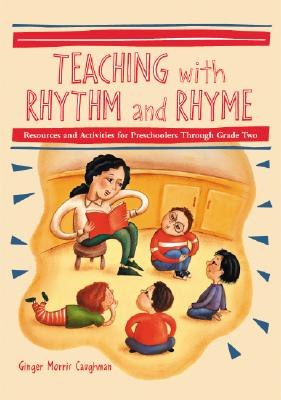 Teaching with Rhythm and Rhyme: Resources and Activities for Preschoolers Through Grade Two - Caughman, Ginger Morris