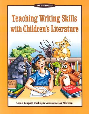 Teaching Writing Skills with Children's Literature - Dierking, Connie Campbell, and Anderson-Mcelveen, Susan