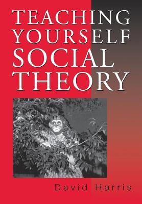 Teaching Yourself Social Theory - Harris, David E