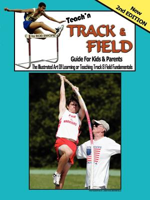 Teach'n Track and Field: Guide for Kids and Parents - Swope, Bob