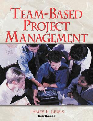 Team-Based Project Management - Lewis, James P, Ph.D.