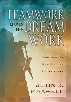 Teamwork Makes the Dream Work - Maxwell, John C