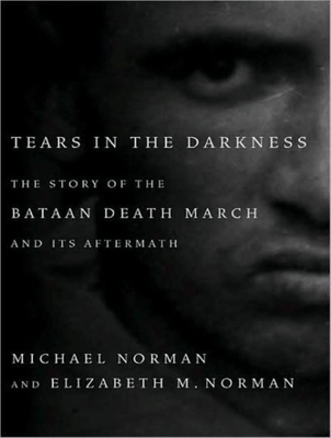 Tears in the Darkness: The Story of the Bataan Death March and Its Aftermath - Norman, Elizabeth M, and Norman, Michael, and Prichard, Michael (Narrator)