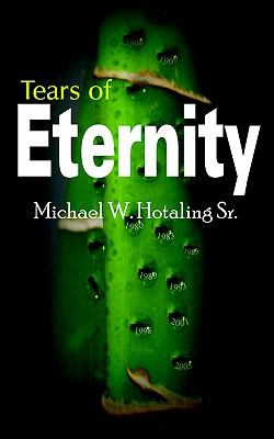 Tears of Eternity - Hotaling Sr, Michael W