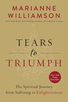 Tears to Triumph: The Spiritual Journey from Suffering to Enlightenment - Williamson, Marianne