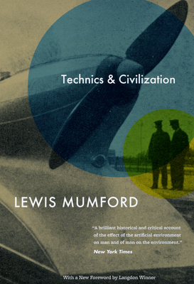 Technics and Civilization - Mumford, Lewis, Professor, and Winner, Langdon (Foreword by)