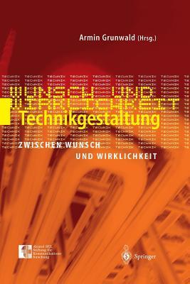 Technikgestaltung Zwischen Wunsch Und Wirklichkeit - Grunwald, Armin (Editor)