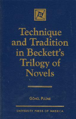 Technique and Tradition in Beckett's Trilogy of Novels - Pultar, Gonul