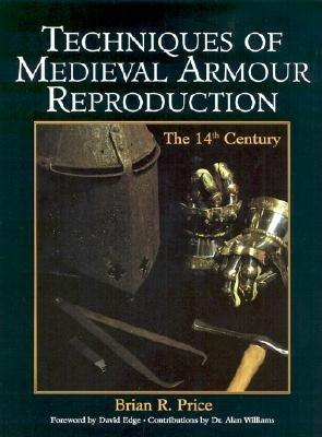 Techniques of Medieval Armour Reproduction: The 14th Century - Price, Brian R