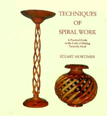 Techniques of Spiral Work: A Practical Guide to the Craft of Making Twists by Hand - Mortimer, Stuart
