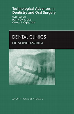 Technological Advances in Dentistry and Oral Surgery, an Issue of Dental Clinics - Dym, Harry, and Ogle, Orrett E
