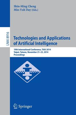 Technologies and Applications of Artificial Intelligence: 19th International Conference, Taai 2014, Taipei, Taiwan, November 21-23, 2014, Proceedings - Cheng, Shin-Ming (Editor)