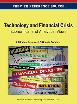 Technology and Financial Crisis: Economical and Analytical Views - Koyuncugil, Ali Serhan (Editor), and Ozgulbas, Nermin (Editor)