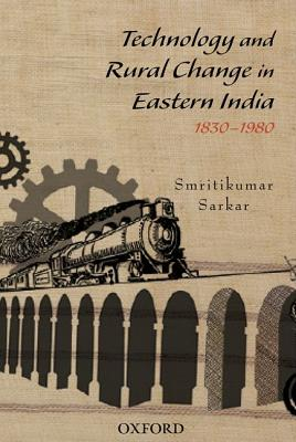 Technology and Rural Change in Eastern India: 1830-1980 - Sarkar, Smritikumar