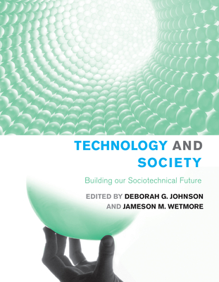 Technology and Society: Building Our Sociotechnical Future - Johnson, Deborah G (Editor)