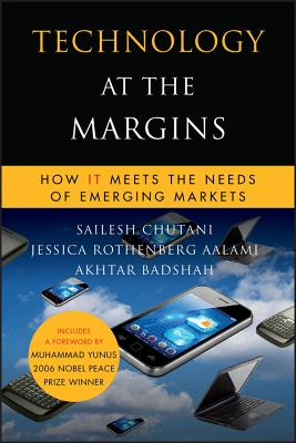 Technology at the Margins: How IT Meets the Needs of Emerging Markets - Chutani, Sailesh