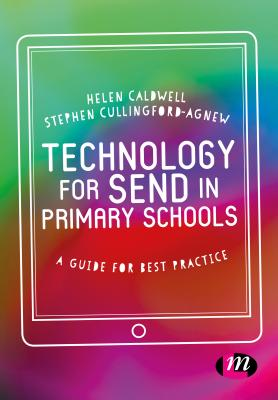 Technology for SEND in Primary Schools: A guide for best practice - Caldwell, Helen, and Cullingford-Agnew, Steve