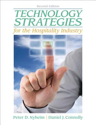 Technology Strategies for the Hospitality Industry - Nyheim, Peter, and Connolly, Daniel J